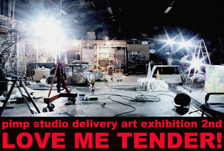 "pimp studio delivery art exhibition 2nd ""LOVE ME TENDER!"""